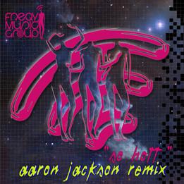 SO HOTT (AARON JACKSON REMIX) - Uneaq
