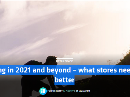 Retail Week Voice, article by iD.  Retailing in 2021 and beyond – what stores need to do better.