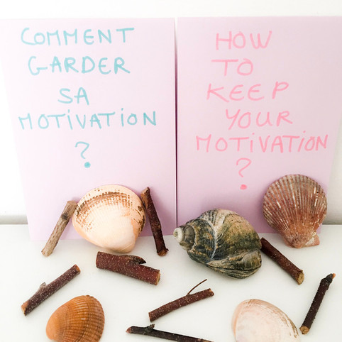Comment garder sa motivation ? How to keep your motivation ?