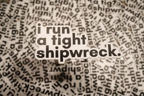 """Sticker - """"i run a tight shipwreck"""""""