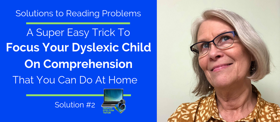 A Super Easy Trick to Focus Your Dyslexic Child On Comprehension, That You Can Do At Home.