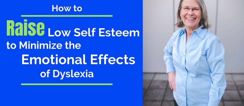 Raise Low Self-Esteem               Minimize Emotional Effects of Dyslexia