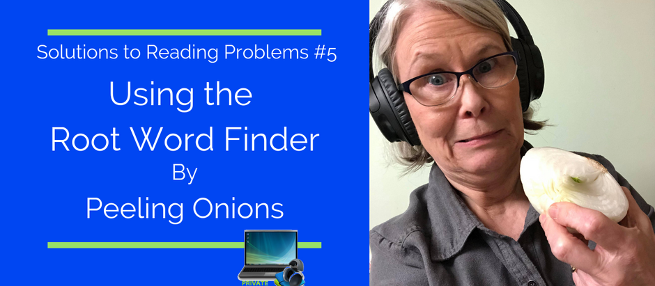 Solutions To Reading Problems #5 Using the Root Word Finder by Peeling Onions