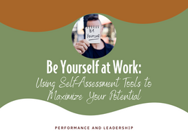 Be Yourself at Work: Using Self-Assesment Tools to Maximize Your Potential