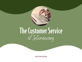 The Customer Service of Interviewing