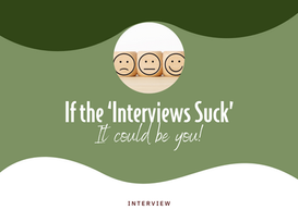 If the 'Interviews Suck' – It could be you!