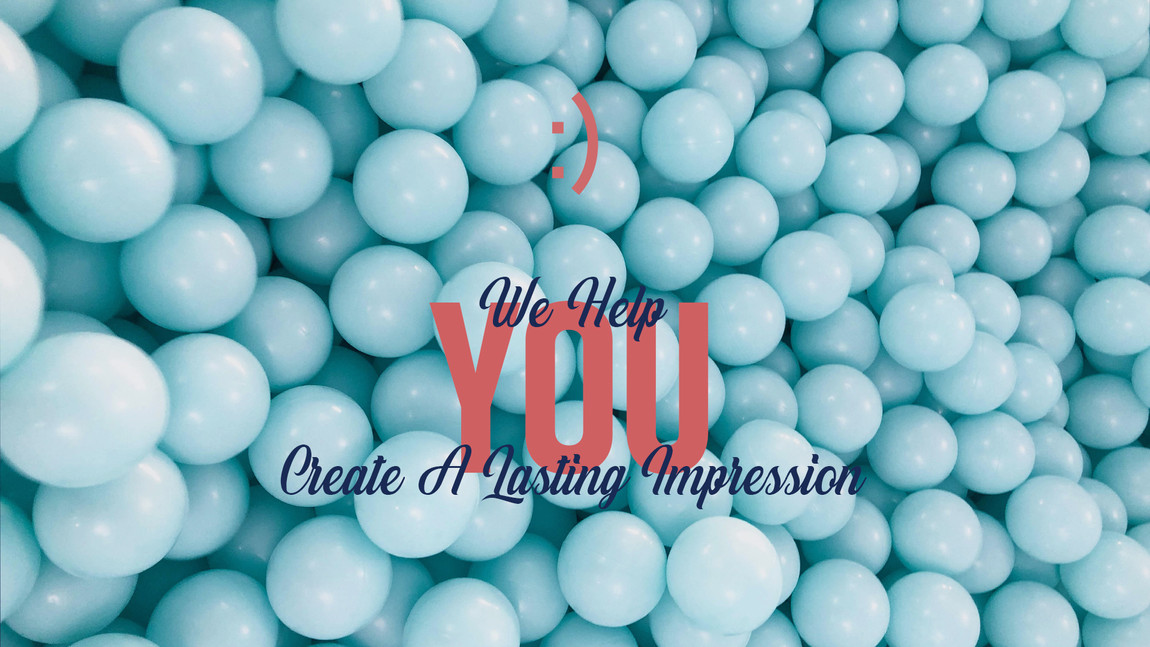 We Help You Create a Lasting Impression