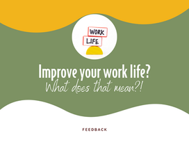 Improve your work life? What does that mean?!