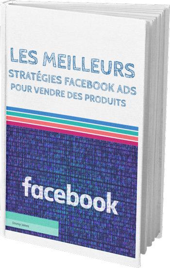 Les meilleures stratégies Facebook ADS pour vendre des produits