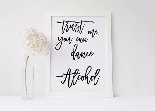 A4 'Trust me you can Dance - Alcohol' wedding/Party sign- UNFRAMED