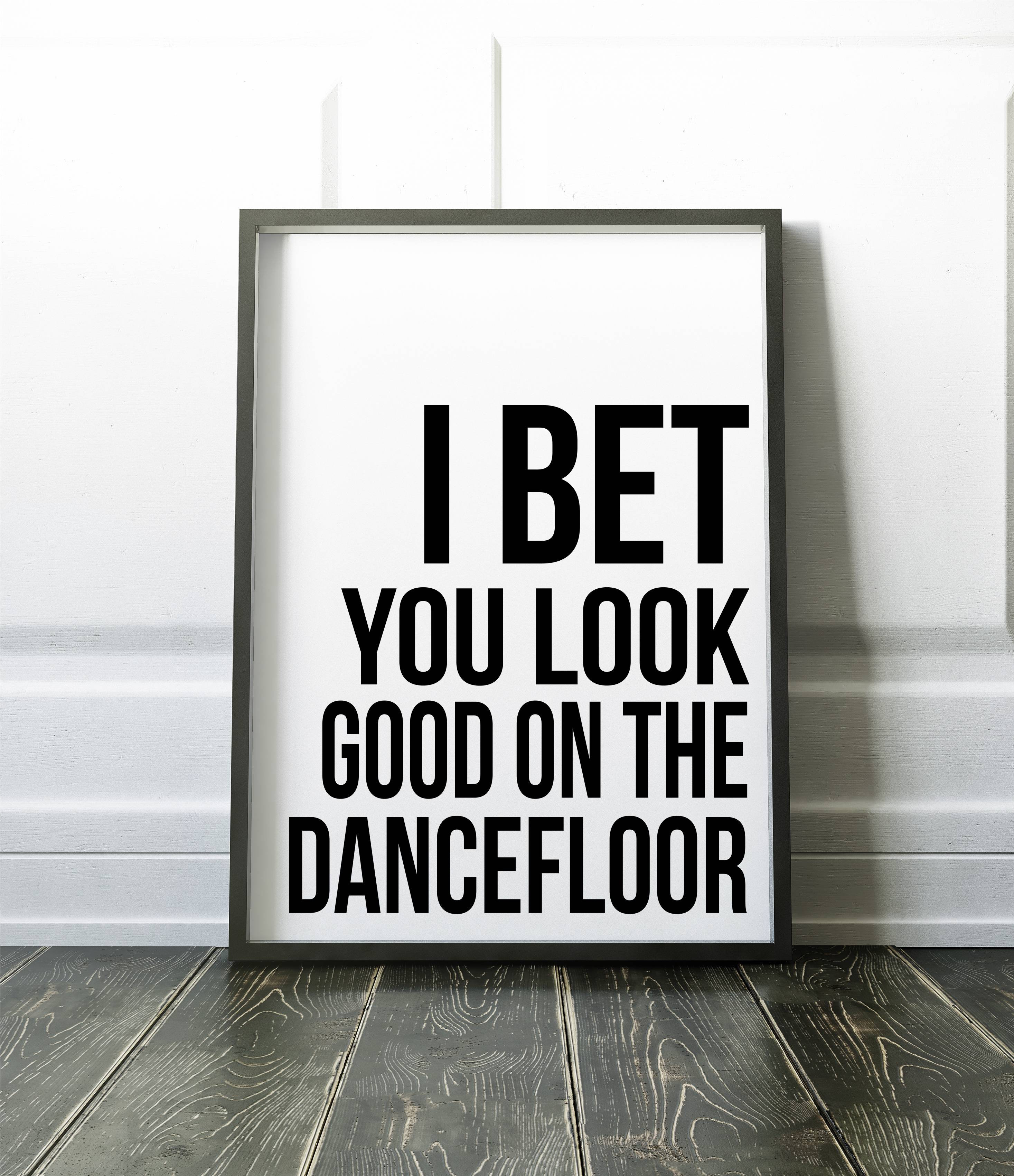 I Bet You Look Good On The Dance Floor A2 Wedding Party Sign
