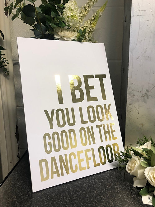 I bet you look good on the dancefloor A3 gold foil print - BACKED