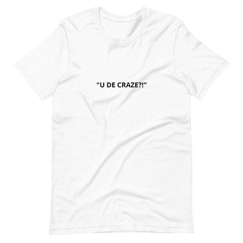 """""""U DE CRAZE?!"""""""