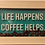 Thumbnail: Life Happens. Coffee Helps: 8x6""