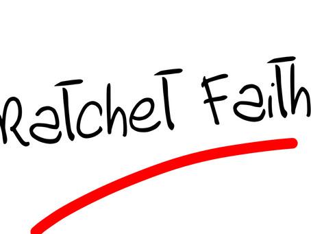 Ratchet Faith!