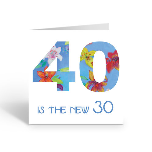 40 is the new 30  - card