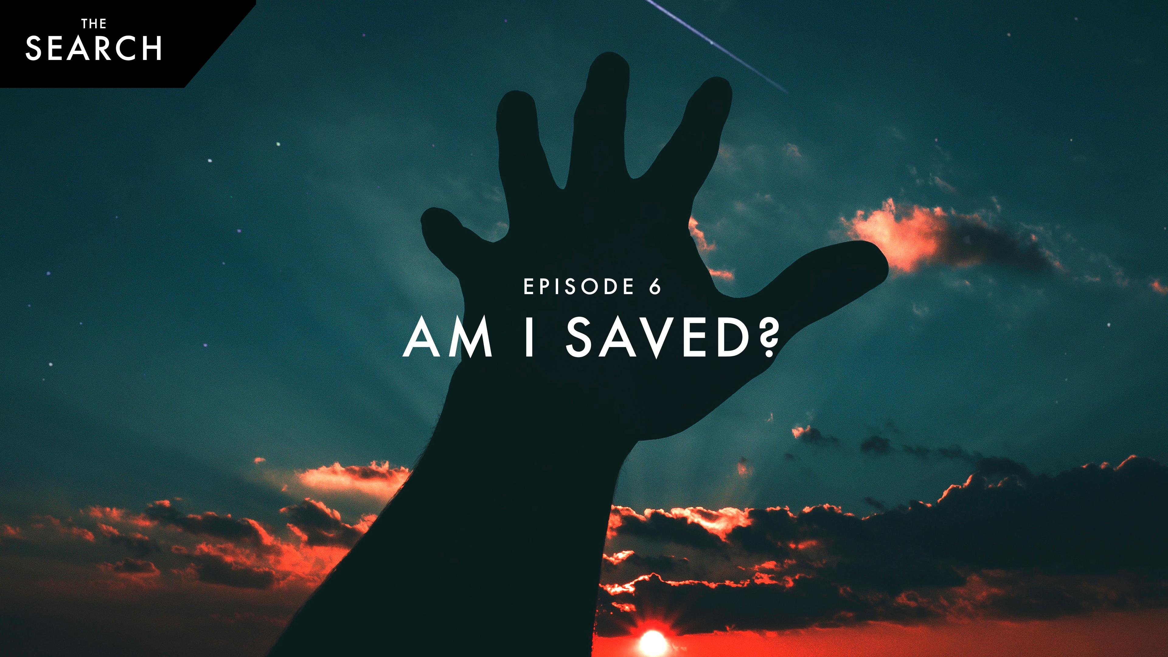 Episode 6: Am I Saved?