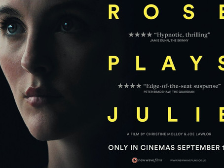 Rose Plays Julie out this month in cinemas.