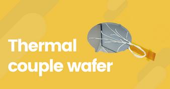 Custom made Thermal Couple Wafers