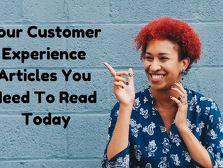 Four Customer Experience Articles You Need To Read Today