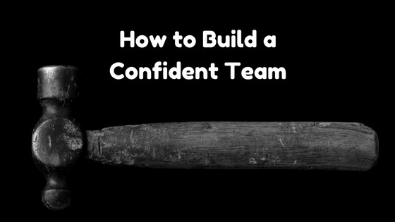 How to Build a Confident Team