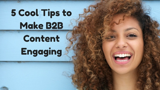 5 Tips to Make B2B Content Engaging