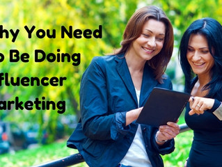 Why You Need To Be Doing Influencer Marketing