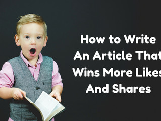 How to Write An Article That Wins More Likes And Shares