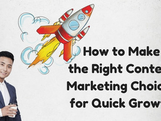 How to Make the Right Content Marketing Choices for Quick Growth