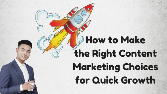 How to Make the Right Content Marketing Choices
