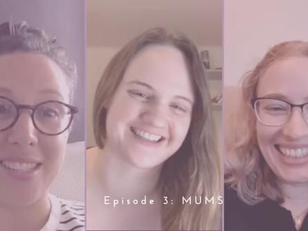 Episode 3: Mums