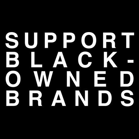BLACK-OWNED BRANDS WE CAN SUPPORT