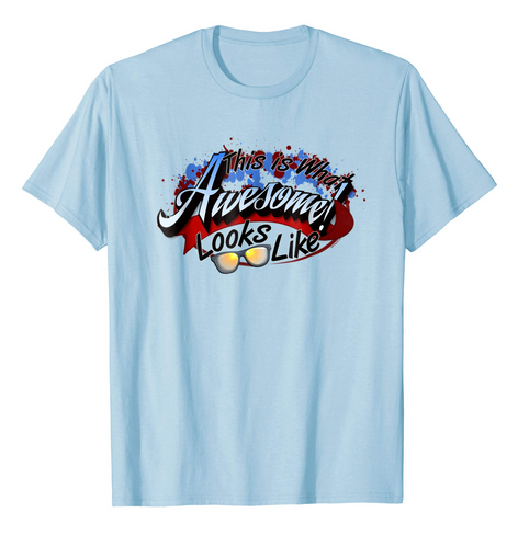 This is What Awesome Looks Like! I am Awesome Shirt!