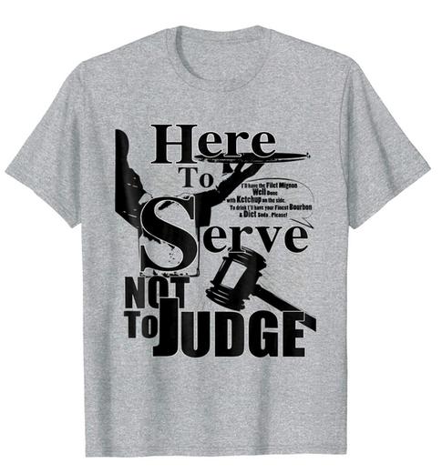Here to Sere Not To Judge. Waiter Waitress Shirt