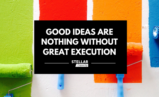 Good ideas are nothing without great execution