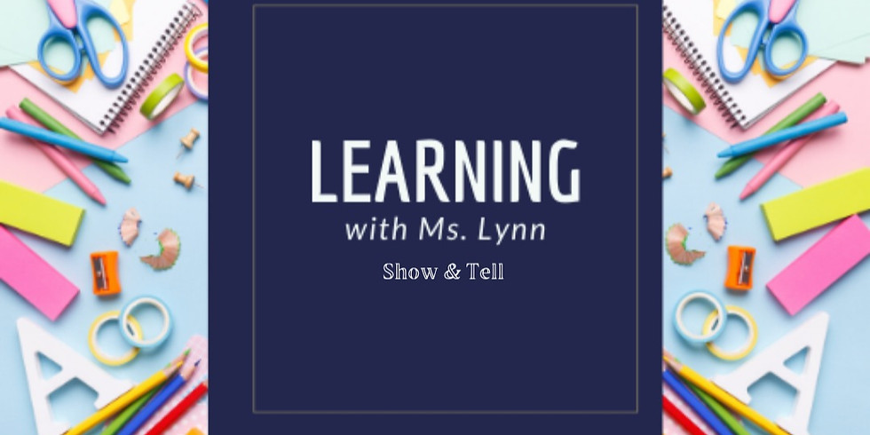 Learning with Ms. Lynn: Show & Tell