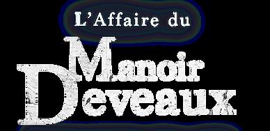 L'AFFAIRE DU MANOIR DEVEAUX