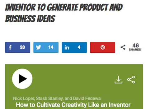 How to Cultivate Creativity Like an Inventor to Generate Product and Business Ideas