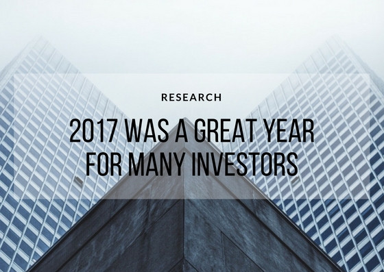 2017 Was A Great Year For Many Investors