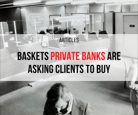 Baskets Private Banks are Asking Clients to Buy