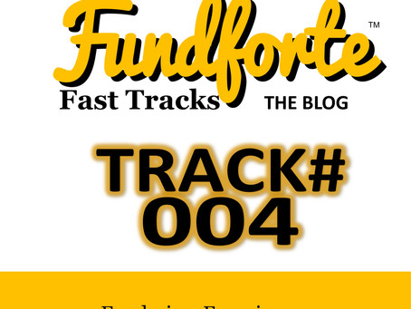 Track #004 - Fundraiser Experiences - Fundforte Fast Tracks: The Blog