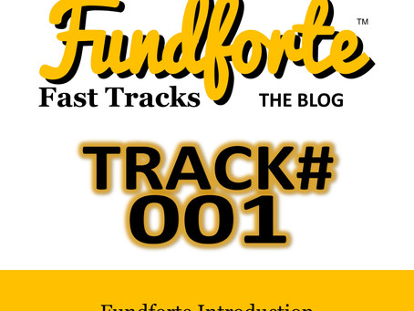 Track #001 Fundforte Introduction - Fundforte Fast Tracks: The Blog