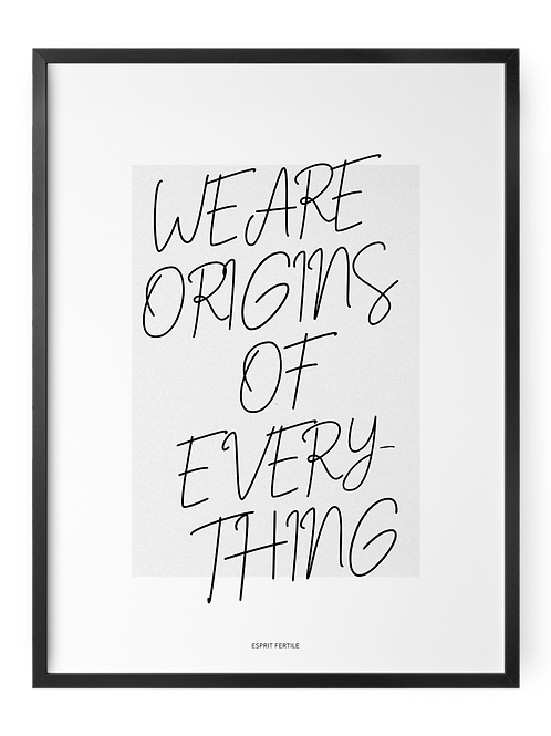 We Are Origins of Everything