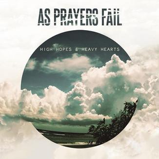 As Prayers Fail - High Hopes & Heavy Hearts (Producing, mixing, mastering)