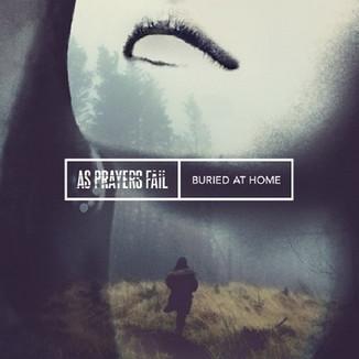 As Prayers Fail - Buried At Home (Producing, mixing, mastering)