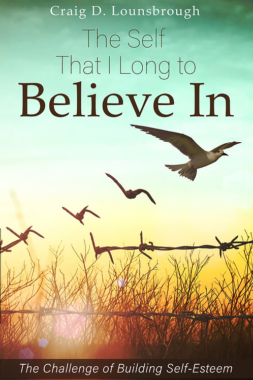 The Self That I Long to Believe In: The Challenge of Building Self-Esteem