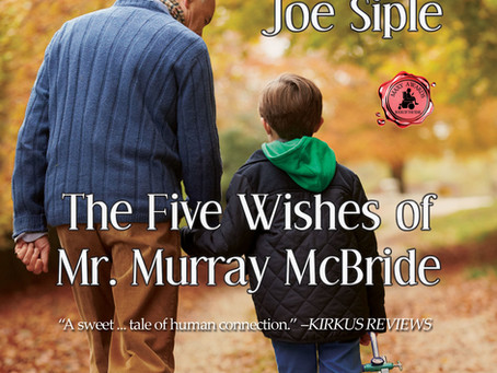 The Five Wishes of Mr. Murray McBride, A Sweet Tale Of Human Connection by Author Joe Siple