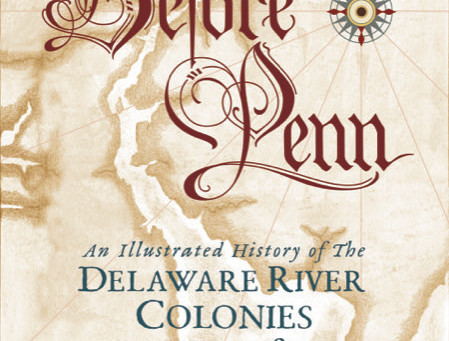 """Learn The Delaware River Valley History Prior To The Founding Of Philadelphia In """"Before Penn"""""""