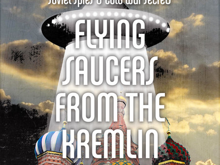 """Read About Russian Meddling In The World Of UFO's In """"Flying Saucers from the Kremlin"""""""