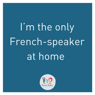 But I am the only French-speaker at home!